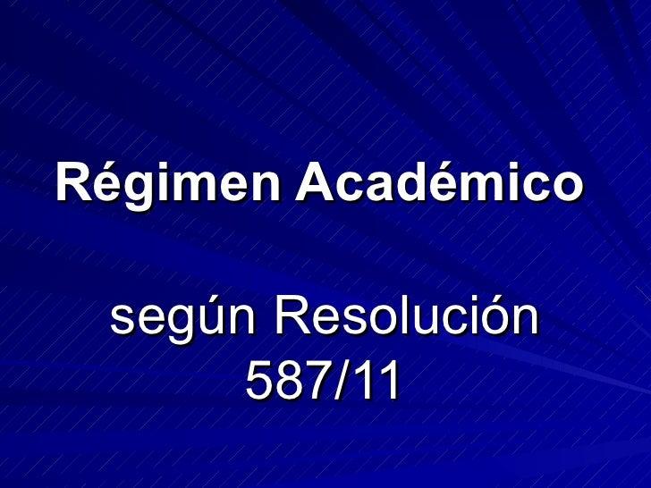 Régimen Académico   según Resolución 587/11
