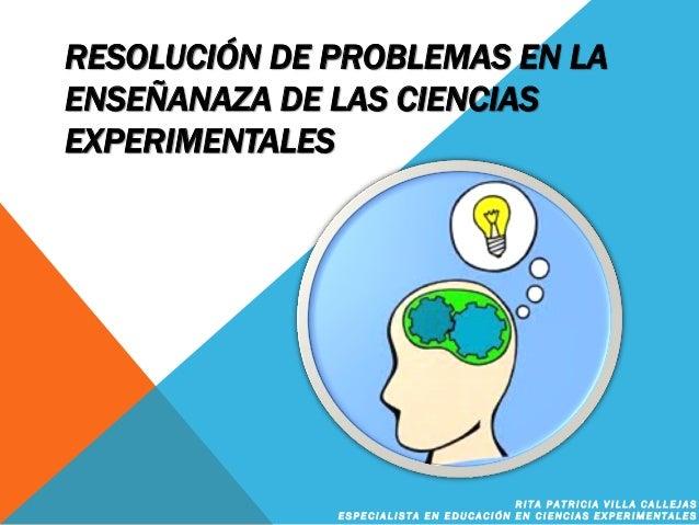 RESOLUCIÓN DE PROBLEMAS EN LA ENSEÑANAZA DE LAS CIENCIAS EXPERIMENTALES R I T A P A T R I C I A V I L L A C A L L E J A S ...