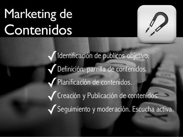 Marketing de Contenidos ✓Identificación de públicos objetivo. ✓Definición: parrilla de contenidos. ✓Planificación de conte...