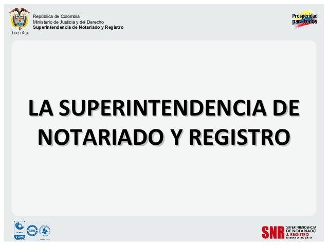 República de ColombiaMinisterio de Justicia y del DerechoSuperintendencia de Notariado y RegistroLA SUPERINTENDENCIA DE NO...