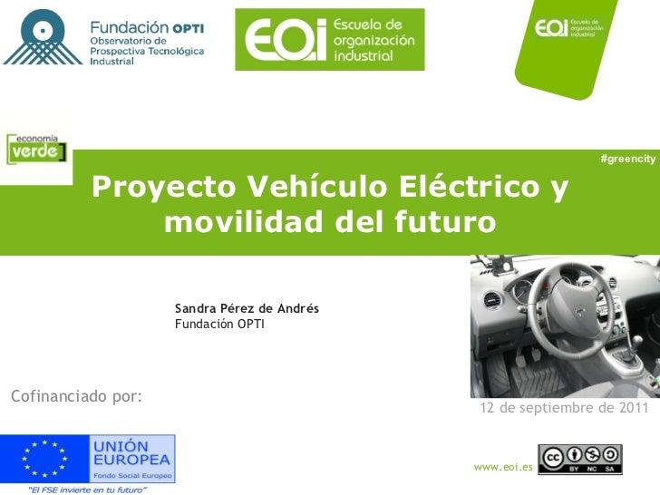 Proyecto Vehículo Eléctrico y movilidad del futuro Cofinanciado por: #greencity Sandra Pérez de Andrés Fundación OPTI 12 d...
