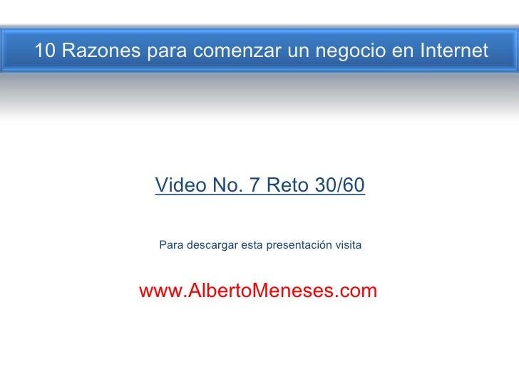 10 Razones para comenzar un negocio en Internet<br />Video No. 7 Reto 30/60<br />Para descargar esta presentación visita<b...