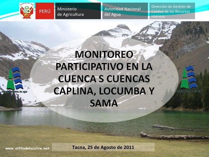 Tacna, 25 de Agosto de 2011 PERÚ Ministerio   de Agricultura Autoridad Nacional  del Agua   Dirección de Gestión de Calida...