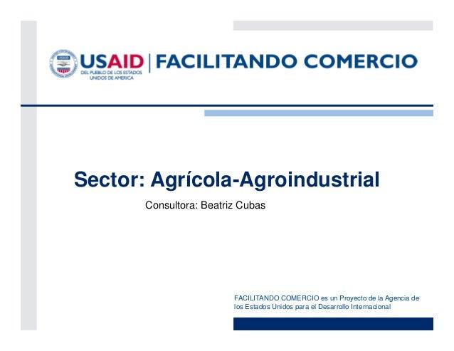 Sector: Agrícola-Agroindustrial       Consultora: Beatriz Cubas                         FACILITANDO COMERCIO es un Proyect...