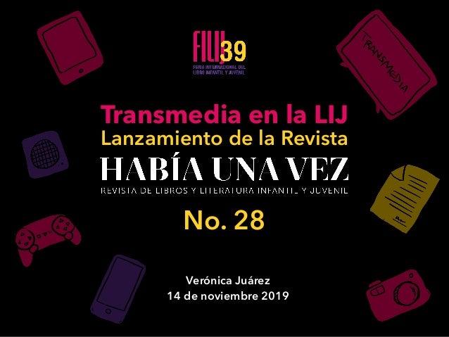 Transmedia en la LIJ Lanzamiento de la Revista Verónica Juárez 14 de noviembre 2019 No. 28