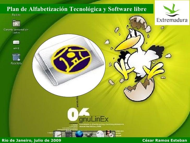 Plan de Alfabetización Tecnológica y Software libre     Rio de Janeiro, julio de 2009                      César Ramos Est...