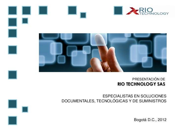 PRESENTACIÓN DE                      RIO TECHNOLOGY SAS                ESPECIALISTAS EN SOLUCIONESDOCUMENTALES, TECNOLÓGIC...