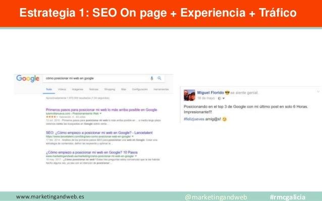www.marketingandweb.es Estrategia 1: SEO On page + Experiencia + Tráfico @marketingandweb #rmcgalicia