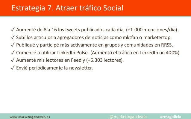 Estrategia 8. ¿Quién comparte mis contenidos? www.marketingandweb.es @marketingandweb #rmcgalicia