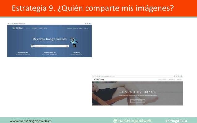 Estrategia 10. ¿Analizas si tus imágenes son originales? www.marketingandweb.es @marketingandweb #rmcgalicia