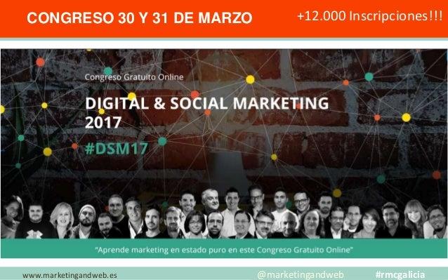 CONGRESO 30 Y 31 DE MARZO +12.000 Inscripciones!!! www.marketingandweb.es @marketingandweb #rmcgalicia Facebook Ads Inver...