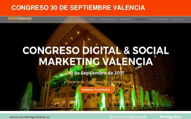 CONGRESO 30 DE SEPTIEMBRE VALENCIA www.marketingandweb.es @marketingandweb #rmcgalicia