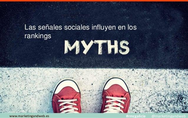 Mitos y Estrategias www.marketingandweb.eswww.marketingandweb.es #rmcgalicia @marketingandweb Lo importante es escribir so...