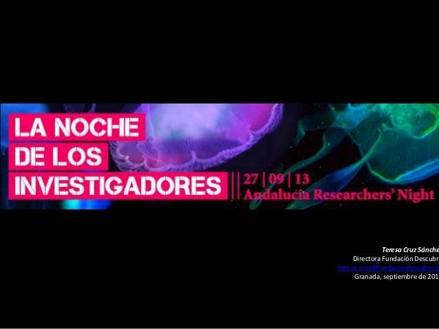 Teresa Cruz Sánche Directora Fundación Descubre teresa.cruz@fundaciondescubre.e Granada, septiembre de 2013