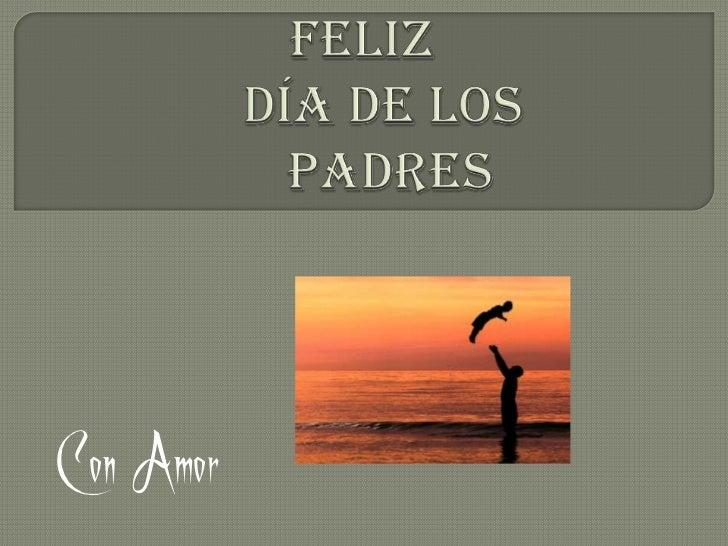 FelizDía de Los     PADRES<br />Con Amor<br />