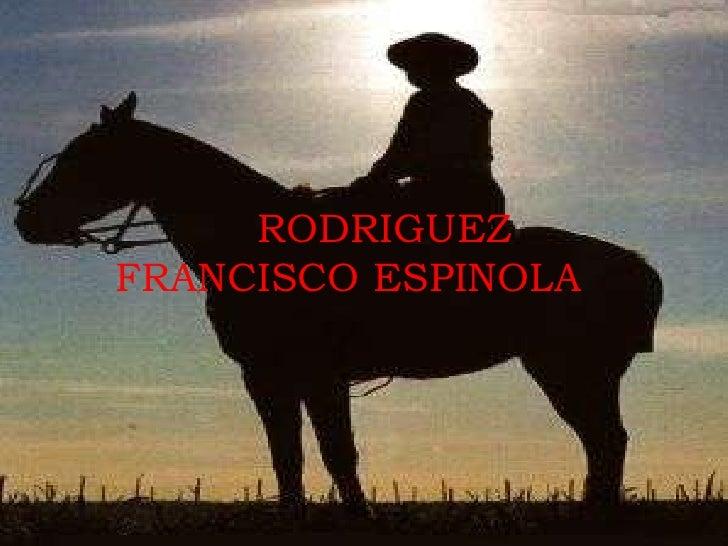 RODRIGUEZ  FRANCISCO ESPINOLA <br />