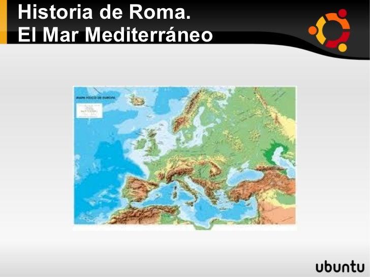 Historia de Roma.El Mar Mediterráneo               ●
