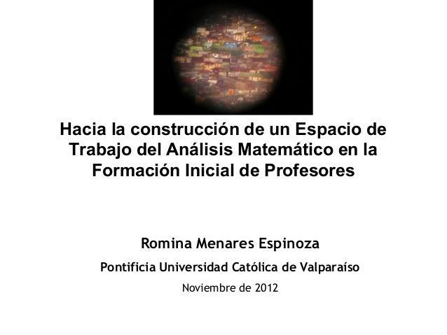 Hacia la construcción de un Espacio de Trabajo del Análisis Matemático en la    Formación Inicial de Profesores          R...