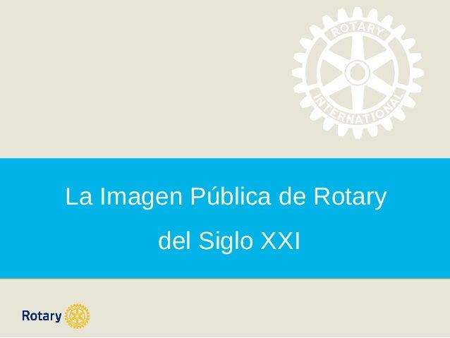 La Imagen Pública de Rotary del Siglo XXI
