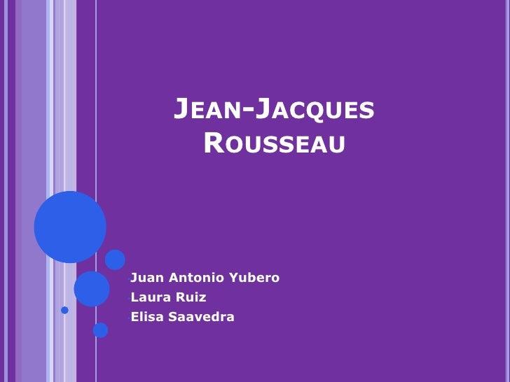 Jean-Jacques Rousseau<br /><ul><li>Juan Antonio Yubero
