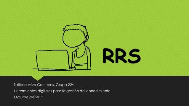 RRS Tatiana Ariza Contreras. Grupo 224 Herramientas digitales para la gestión del conocimiento. Octubre de 2015