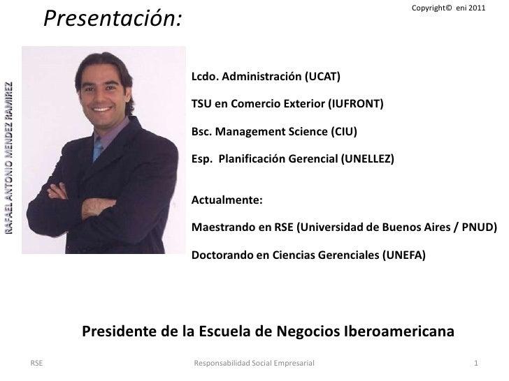 Copyright©  eni 2011<br />Presentación:<br />Lcdo. Administración(UCAT)<br />TSU en Comercio Exterior (IUFRONT)<br />Bsc. ...