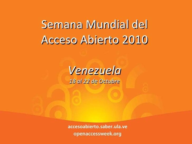 7 de oct de 2011 Parque Tecnológico de Mérida Semana Mundial del Acceso Abierto 2010 Venezuela 18 al 22 de Octubre accesoa...