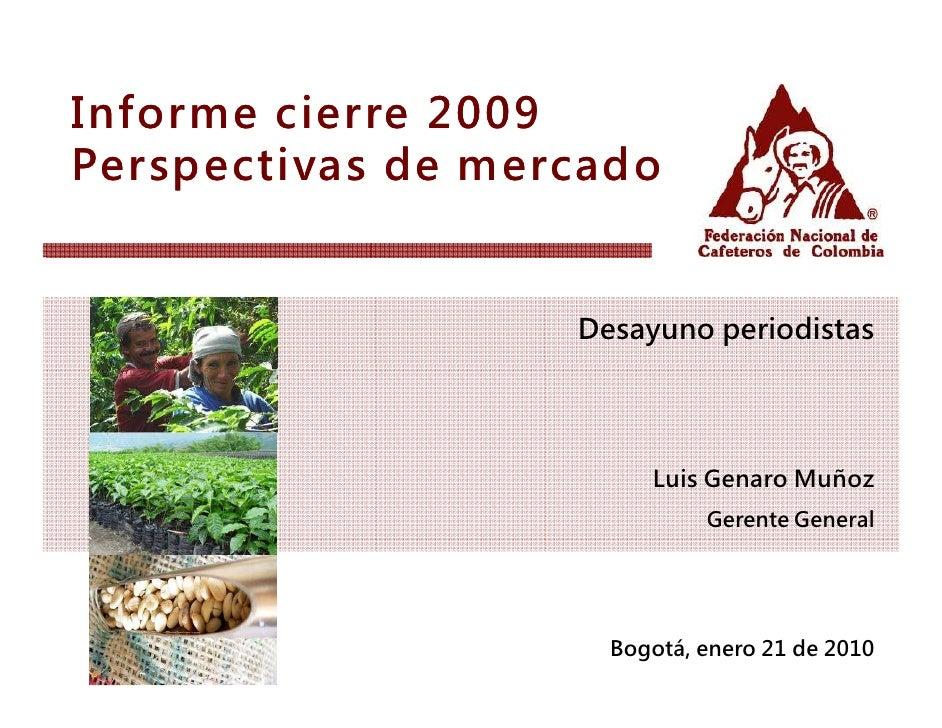 Informe cierre 2009 Perspectivas de mercado                      Desayuno periodistas                             Luis Gen...
