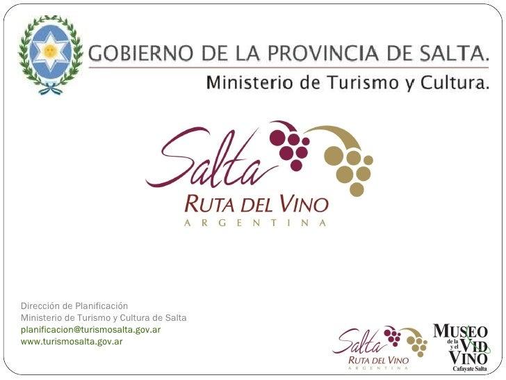 Dirección de Planificación Ministerio de Turismo y Cultura de Salta [email_address] www.turismosalta.gov.ar