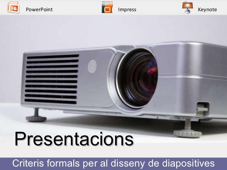 Presentacions  Criteris formals per al disseny de diapositives PowerPoint Impress Keynote