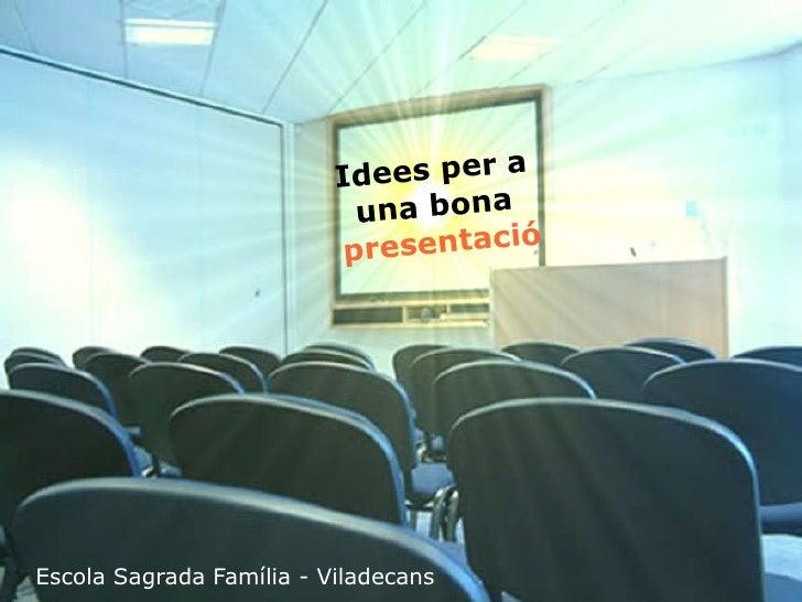Idees per a  una bona  presentació Escola Sagrada Família - Viladecans