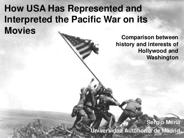 How USA Has Represented and Interpreted the Pacific War on its Movies Comparison between history and interests of Hollywoo...