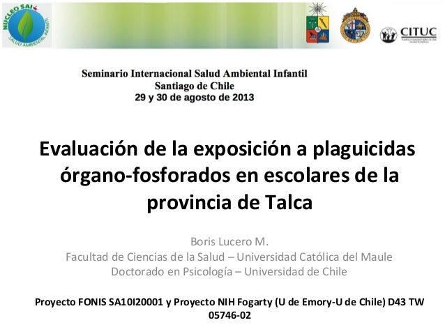 Evaluación de la exposición a plaguicidas órgano-fosforados en escolares de la provincia de Talca Boris Lucero M. Facultad...