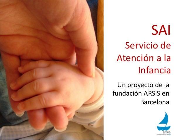 SAI Servicio de Atención a la Infancia Un proyecto de la fundación ARSIS en Barcelona