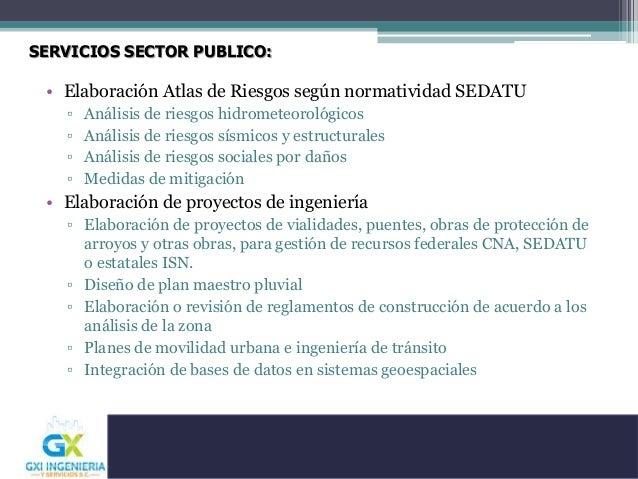 SERVICIOS SECTOR PUBLICO: • Elaboración Atlas de Riesgos según normatividad SEDATU ▫ Análisis de riesgos hidrometeorológic...