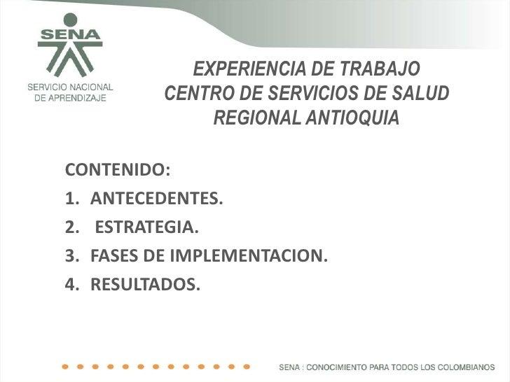 EXPERIENCIA DE TRABAJO           CENTRO DE SERVICIOS DE SALUD               REGIONAL ANTIOQUIA  CONTENIDO: 1. ANTECEDENTES...