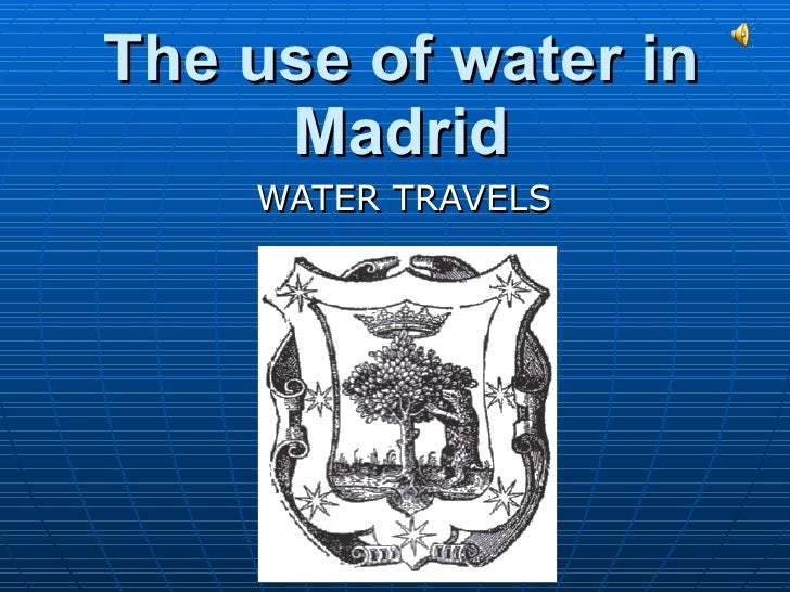 The use of water in Madrid WATER TRAVELS