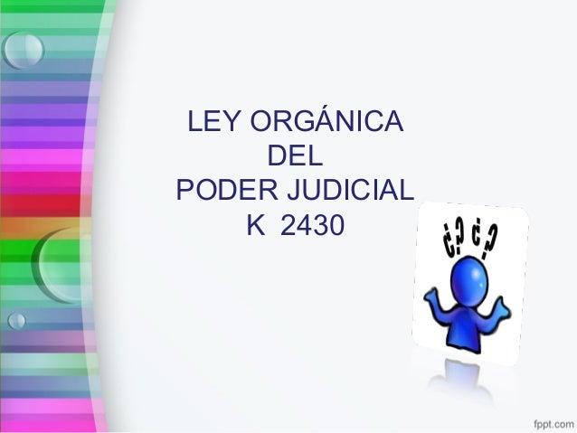 LEY ORGÁNICA DEL PODER JUDICIAL K 2430