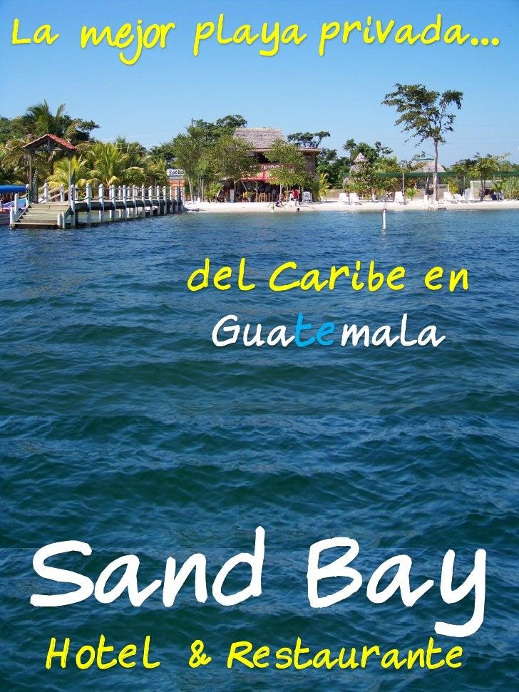 La   mejor playa privada…             del Caribe en           Guatemala     Sand Bay  Hotel & Restaurante