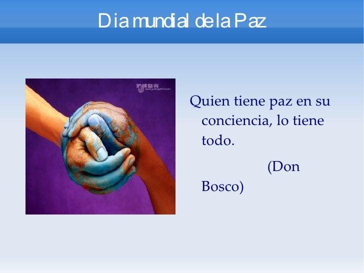 Dia mundial de la Paz Quien tiene paz en su conciencia, lo tiene todo. (Don Bosco)
