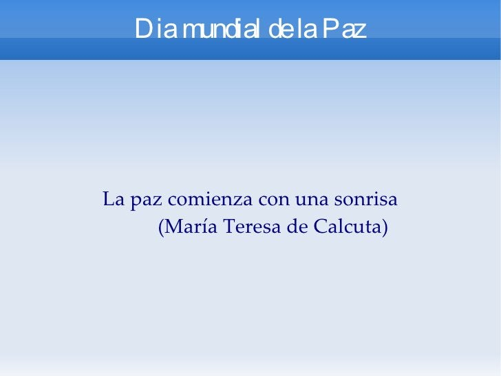 Dia mundial de la Paz La paz comienza con una sonrisa (María Teresa de Calcuta)