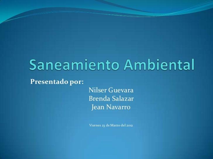 Presentado por:                  Nilser Guevara                  Brenda Salazar                   Jean Navarro            ...