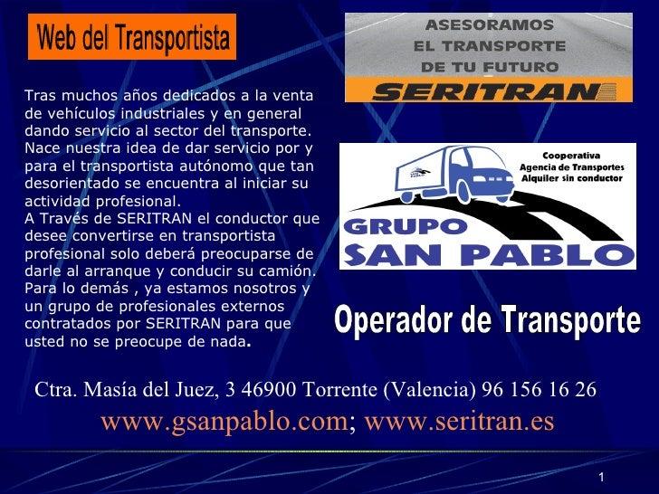 Operador de Transporte Ctra. Masía del Juez, 3 46900 Torrente (Valencia) 96 156 16 26  www.gsanpablo.com ;  www.seritran.e...