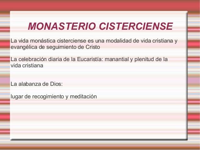 MONASTERIO CISTERCIENSE La vida monástica cisterciense es una modalidad de vida cristiana y evangélica de seguimiento de C...