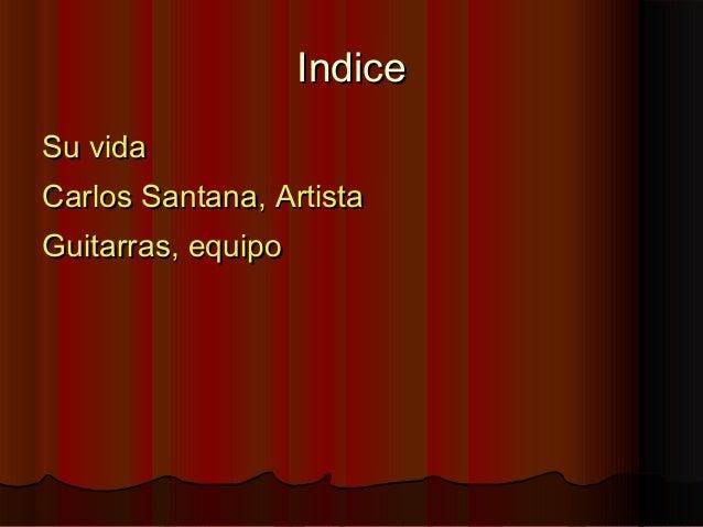 IndiceIndiceSu vidaSu vidaCarlos Santana, ArtistaCarlos Santana, ArtistaGuitarras, equipoGuitarras, equipo