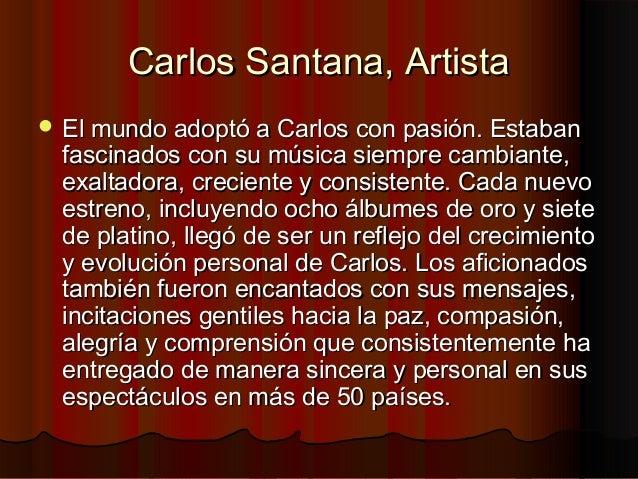 Carlos Santana, ArtistaCarlos Santana, Artista El mundo adoptó a Carlos con pasión. EstabanEl mundo adoptó a Carlos con p...