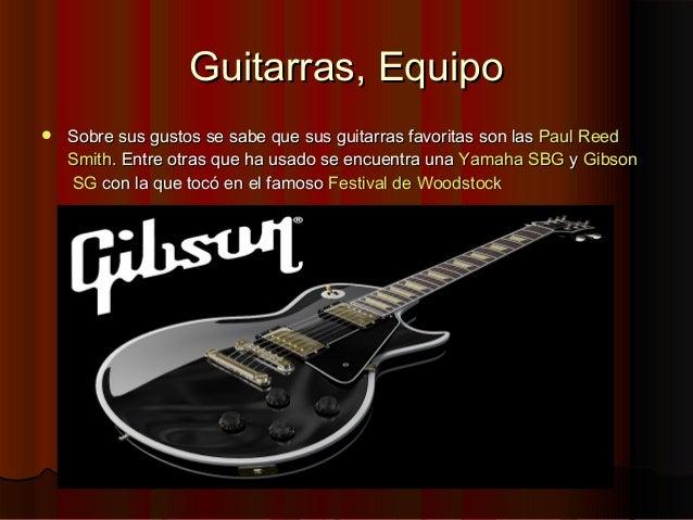 Guitarras, EquipoGuitarras, Equipo Sobre sus gustos se sabe que sus guitarras favoritas son lasSobre sus gustos se sabe q...