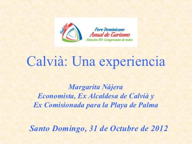 Calvià: Una experiencia           Margarita Nájera  Economista, Ex Alcaldesa de Calvià y Ex Comisionada para la Playa de P...