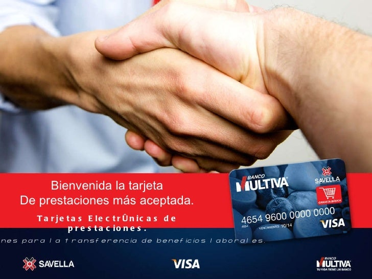 Tarjetas Electrónicas de prestaciones. Soluciones para la transferencia de beneficios laborales. Bienvenida la tarjeta De ...