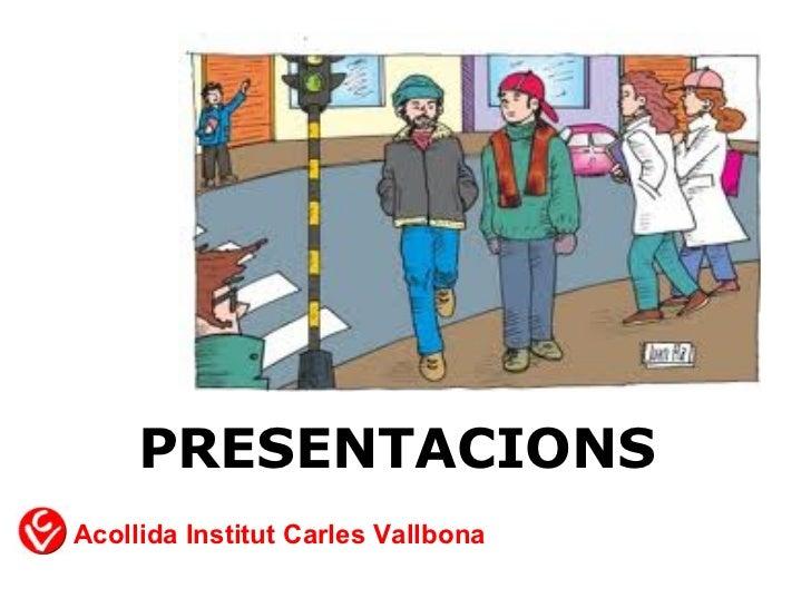 PRESENTACIONSAcollida Institut Carles Vallbona
